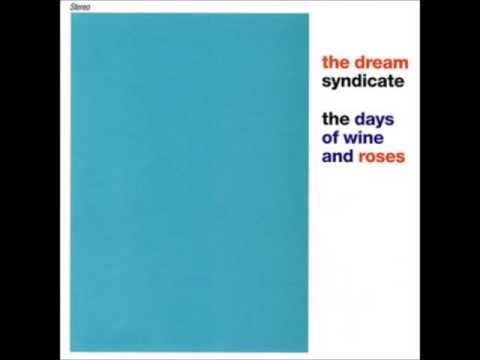 The Dream Syndicate  The Days Of Wine And Roses full album