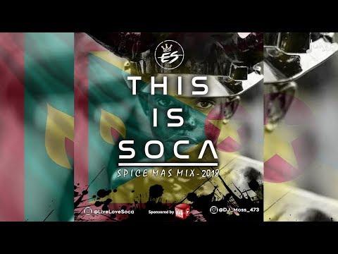 This Is Soca - Spice Mas Mix 2018 By DJ Moss (Spice Mas 2018)