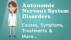 Autonomic Nervous System Disorders - Causes, Symptoms, Treatments & More…