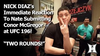 "UFC 196: Nick Diaz Reacts To Brother Nate Choking Out Conor McGregor: ""Two Rounds!"""