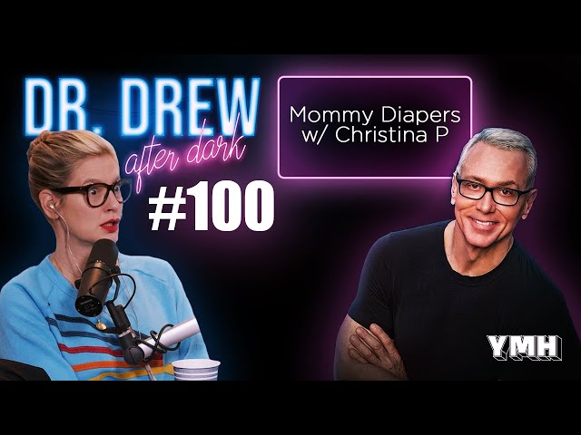 Ep. 100 Mommy Diapers w/ Christina P | Dr. Drew After Dark