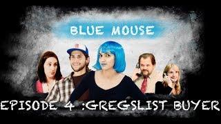 BLUE MOUSE EPISODE 4:GREGSLIST BUYER