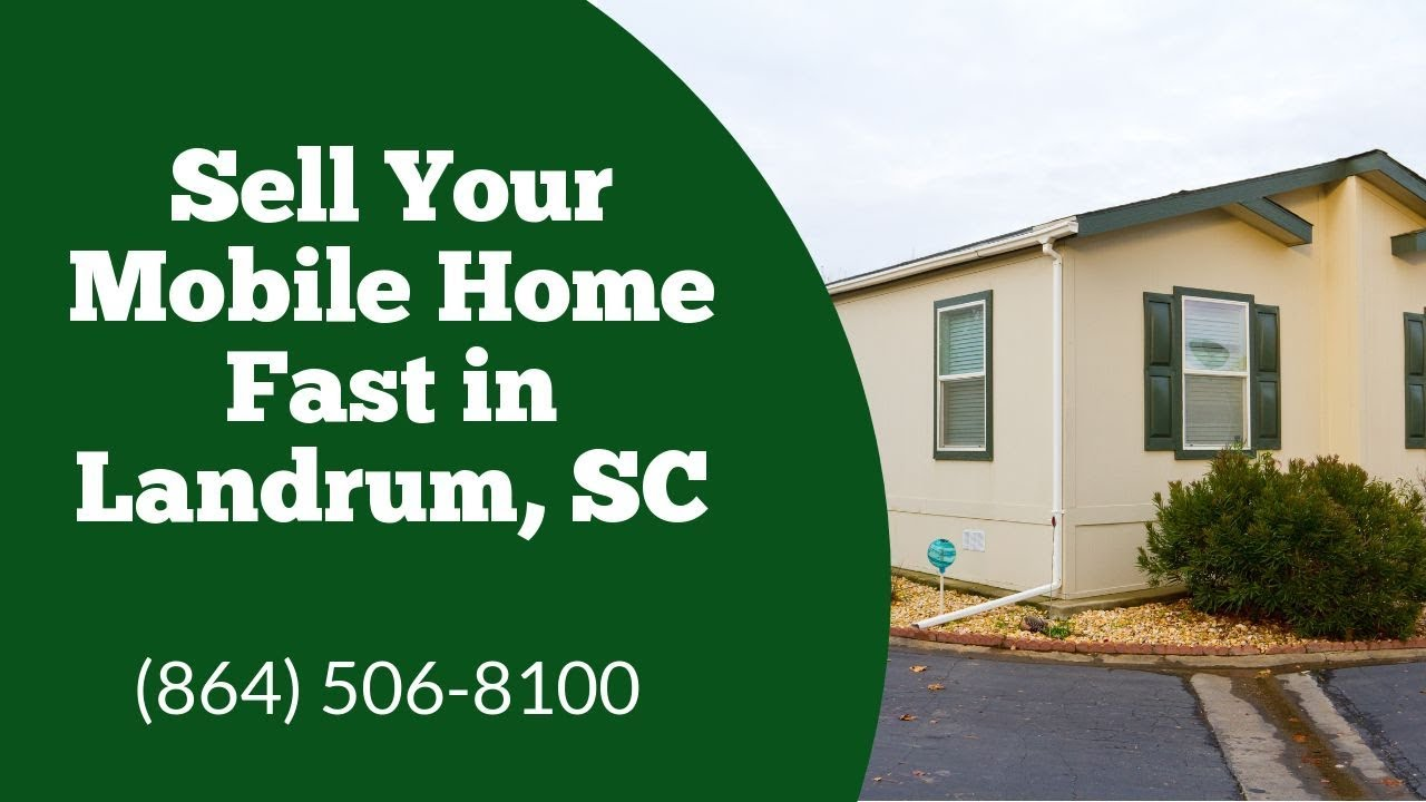 We Buy Mobile Homes Landrum - CALL 864-506-8100