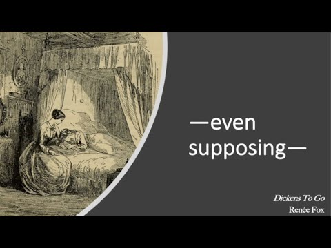 Dickens-to-Go: Even Supposing