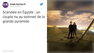 Nus au sommet d'une pyramide: la vidéo qui indigne l'Egypte.