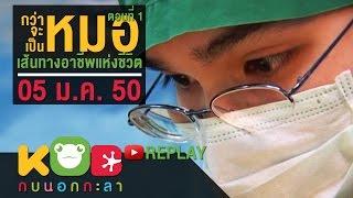 กบนอกกะลา REPLAY : กว่าจะเป็นหมอ เส้นทางอาชีพแห่งชีวิต (1) ช่วงที่ 1/4 (5 ม.ค.50)
