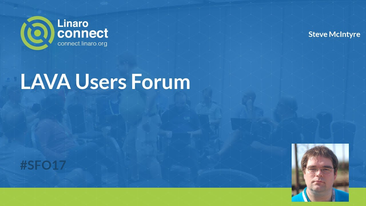 LAVA Users Forum - SFO17-107 - Linaro Connect