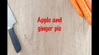 How to cook - Apple and ginger pie