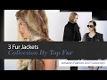 3 Fur Jackets Collection By Top Fur Amazon Fashion 2017 Collection