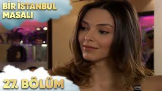Bir İstanbul Masalı 27. Bölüm