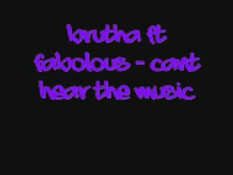 Brutha Ft Fabolous- Cant Hear The Music(Lyrics)