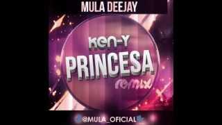 Ken-Y - Princesa (Mula Deejay Remix)