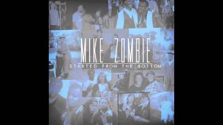 Mike Zombie - Started From The Bottom (Clean)