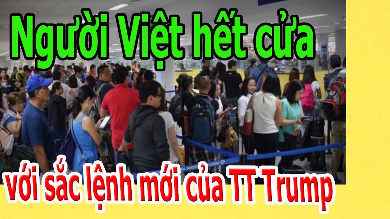 Người Việt hết cửa với sắc lệnh mới của TT Trump