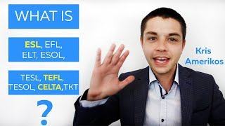What is ESL - EFL - ELT - ESOL - TESL - TEFL - TESOL - CELTA - TKT ? Kris Amerikos Language Teaching