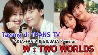 Drakor W : TWO WORLDS sub indo, terbaru Tayang di TRANS TV | Drakor Lee Jong Suk & Han Hyo Joo