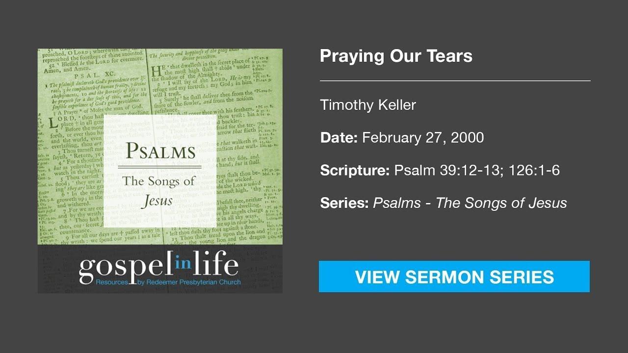 Praying Our Tears – Timothy Keller [Sermon]