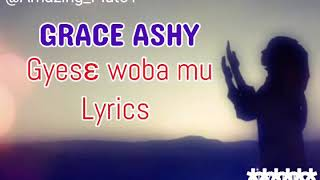 Grace Ashy - Gyese woba mu Lyrics 🙏 @Amazing Pluto1 Lyrics