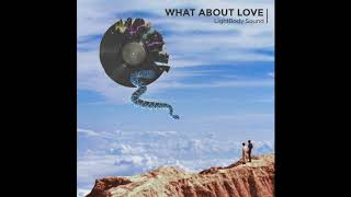 "LightBody Sound - ""What About Love"" cover art video"