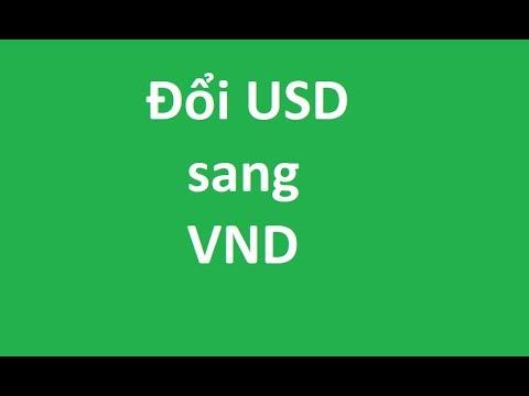 Hướng Dẫn Chi Tiết Cách đổi USD (Đô La Mỹ) Sang VNĐ (Đồng Việt Nam)