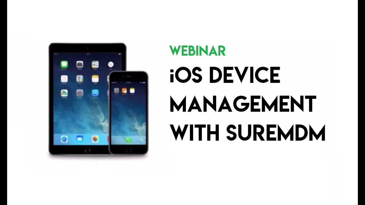 Webinar - iOS Device Management with SureMDM