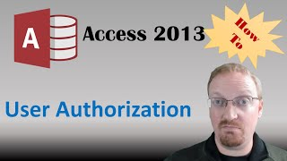 How To Manage User Authorization and User Access in Access 2013 🎓