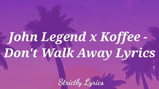John Legend x Koffee - Don't Walk Away Lyrics