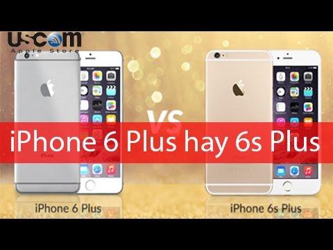 Nên mua iPhone 6 plus hay iPhone 6s plus