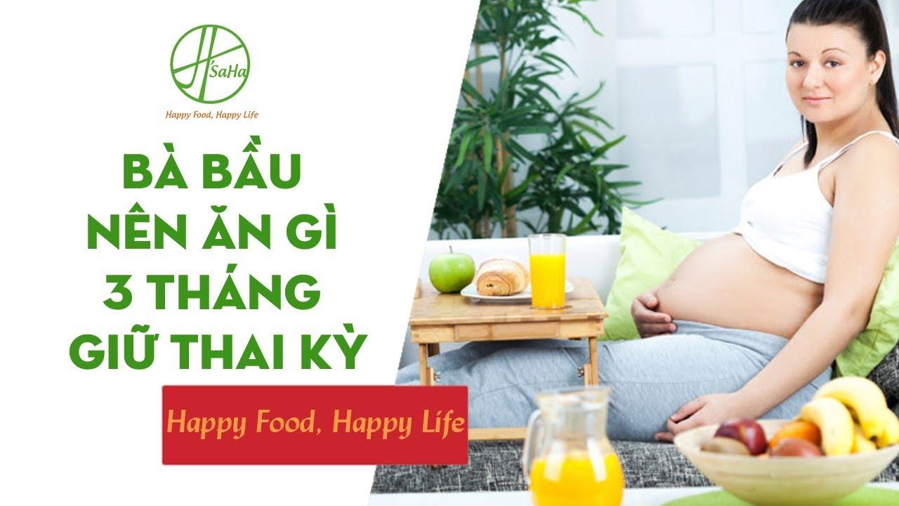 Phụ Nữ Mang Thai Bà Bầu Nên Ăn Gì 3 Tháng Giữ Thai Kỳ