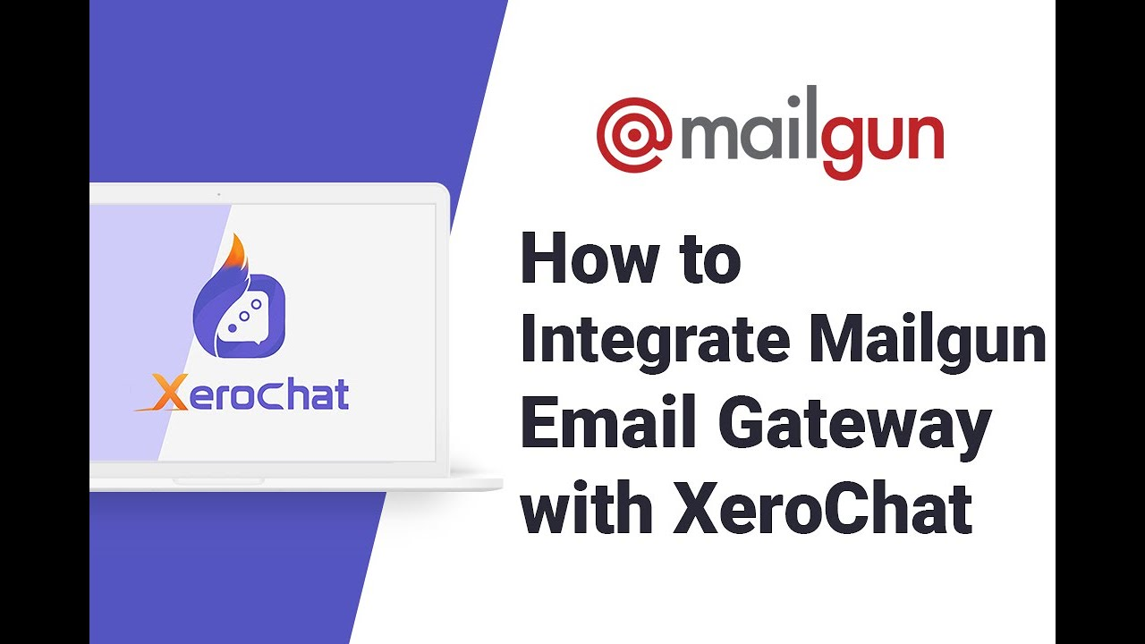 How to Integrate Mailgun Email Gateway with XeroChat