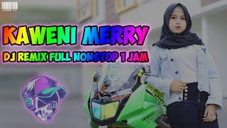 Download Dj Remix Slow Kaweni Merry full nonstop 1 hour   DJ TIK TOK