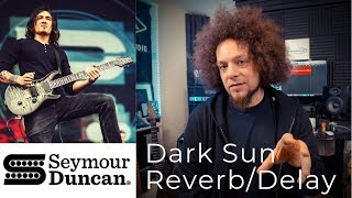 Mark Holcomb Provides The Ambience | Dark Sun Reverb/Delay | Seymour Duncan
