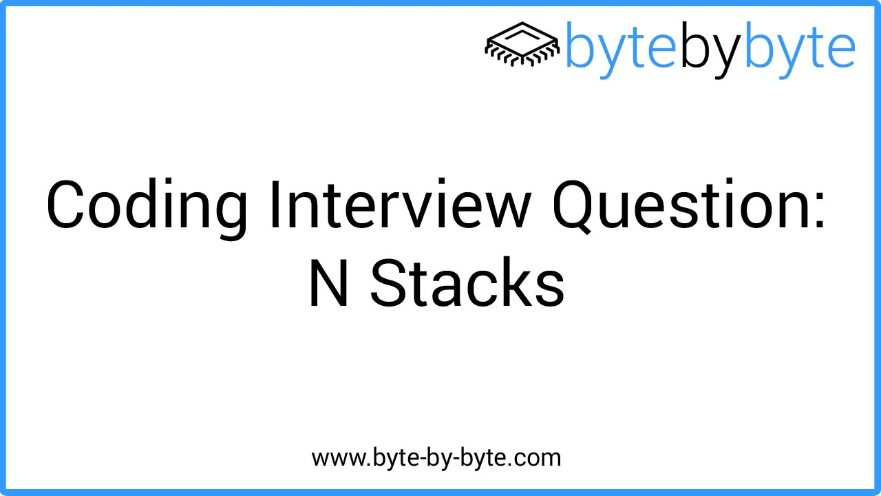 Coding Interview Question: N Stacks - Byte by Byte