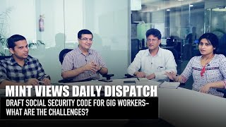 Mint Views | Draft Social Security code for gig workers- What are the challenges?