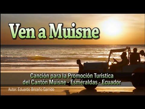 Ven a Muisne - Canción para la Promoción Turistica del Cantón Muisne, Esmeraldas, Ecuador