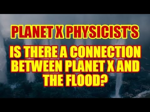 PHYSICIST'S REPORT: IS THERE A CONNECTION BETWEEN PLANET X AND THE FLOOD?