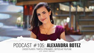 Podcast #105: Alexandra Botez / Chess Player / Twitch Streamer / BotezLive YouTube