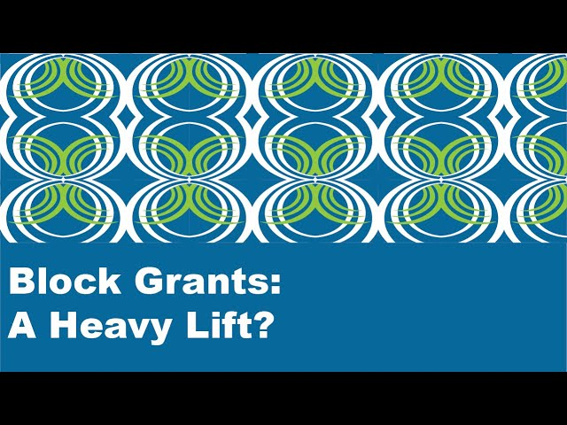 Block Grants - A Heavy Lift?