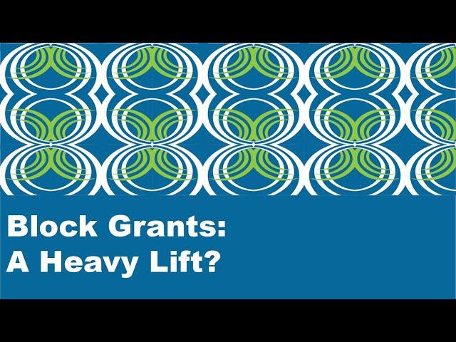 Block Grants - A Heavy Lift?