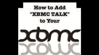 "How to add ""XBMC TALK"" to your XBMC (BETTER THAN FUSION)"