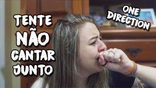 DESAFIO TENTE NÃO CANTAR JUNTO (versão One Direction)