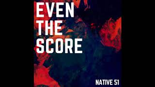Native 51 - Even the Score (Official Audio)