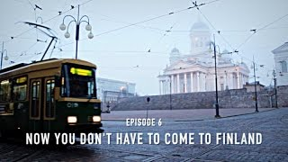 Now You Don't Have to Come to Finland, episode 6 - Helsinki