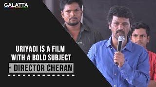 Uriyadi Is A Film With A Bold Subject - Director Cheran