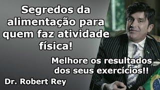 Dr. Rey -  Segredos da nutrição para quem faz atividade física! - Melhore seus resultados!