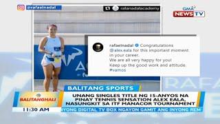 Unang singles title ng 15-anyos na Pinay tennis sensation Alex Eala, nasungkit sa... | BT