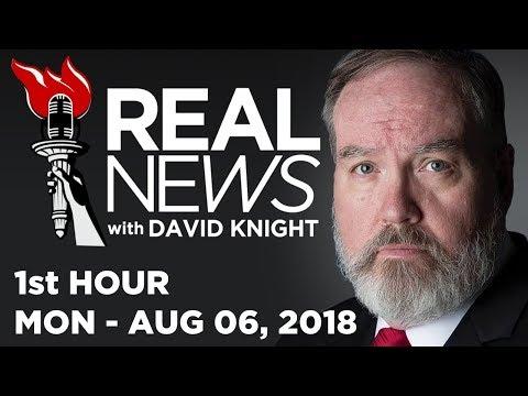 REAL NEWS (1st HOUR) Mon - 8/6/18 •...