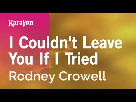 Karaoke I Couldn't Leave You If I Tried - Rodney Crowell *