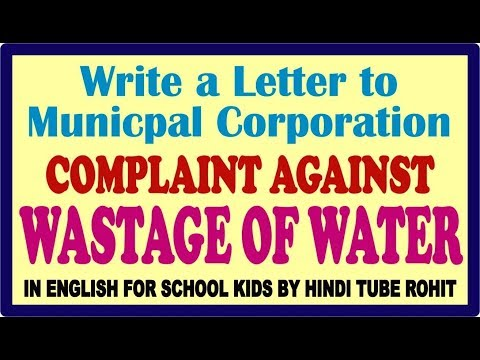 WRITE A LETTER TO MUNICIPAL CORPORATION COMPLAINT AGAINST WASTAGE OF WATER  IN ENGLISH FOR SCHOOL KID