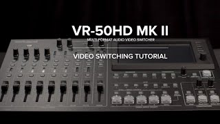 Video Switching with the Roland VR-50HD MKII Multi-format AV Mixer
